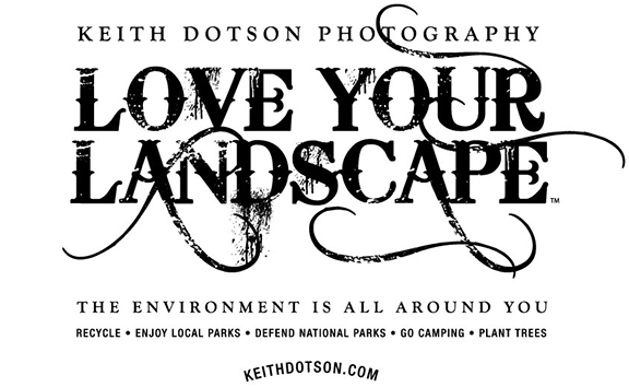 Love your landscape. It means fill your life with landscape art, but also pay attention to what's happening with the environment.
