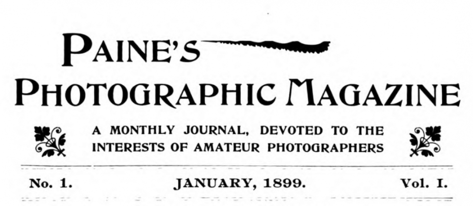 Paine's Photographic Magazine: A Monthly Journal, Devoted to the Interests of Amateur Photographers. Published in Milwaukee from 1899-1901.