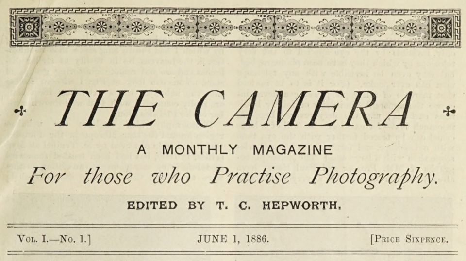 The Camera: A Monthly Magazine for those who Practise (sic) Photography. Edited by T.C. Hepworth. Circa June 1, 1886.