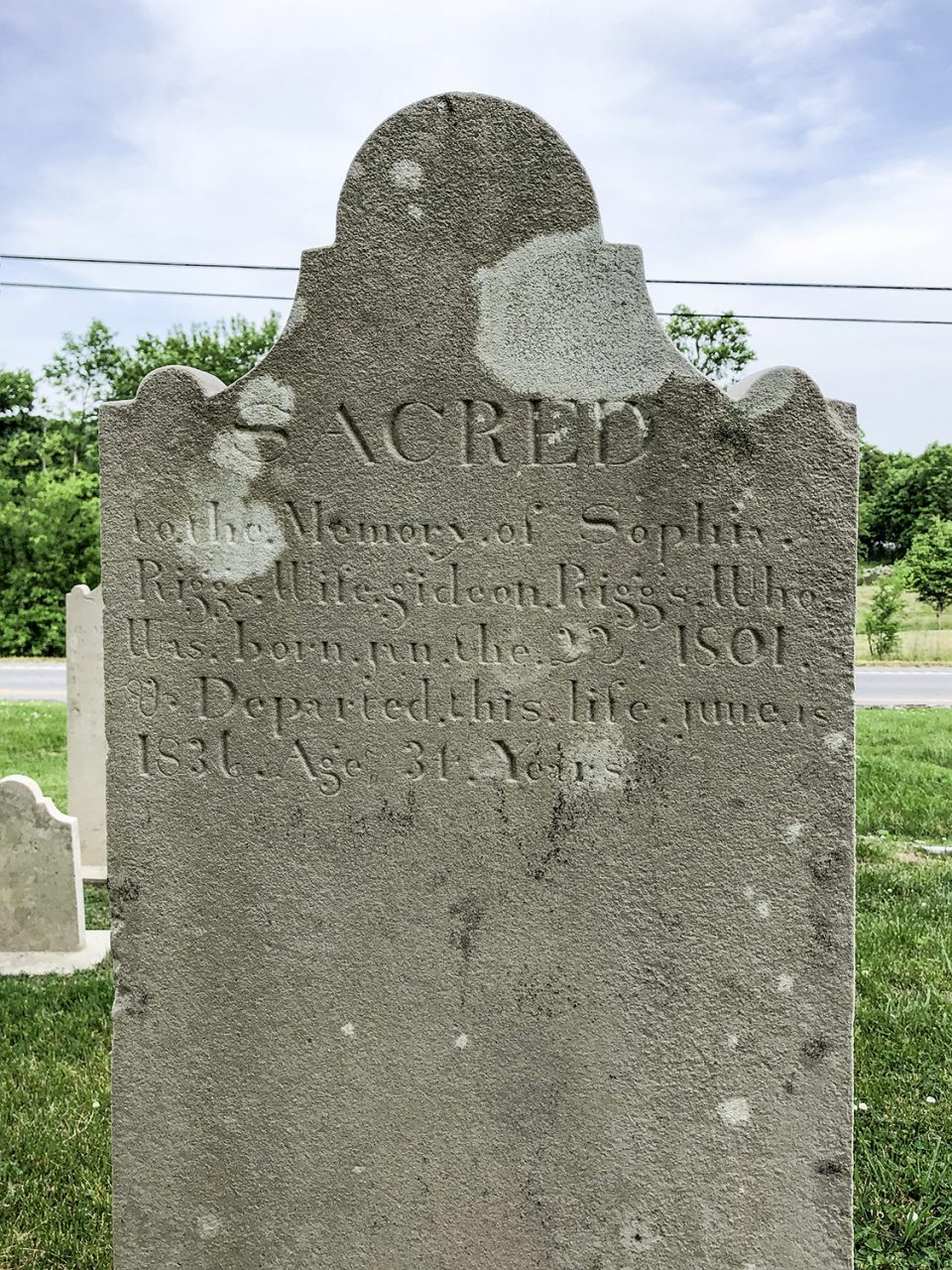 """Tombstone in the Riggs Crossroads Cemetery in Williamson County, Tennessee: """"Sacred to the memory of Sophia Riggs, Wife. Gideon Riggs. Who was born Jan. the 22. 1801. & Departed this life the 16th of June 18, 1836. Aged 34 years."""""""