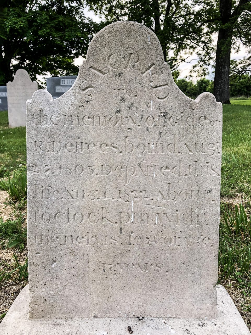 """Tombstone in the Riggs Crossroads Cemetery in Williamson County, Tennessee: """"Sacred to the memory of Gideon R. Defrees, born'd Aug. 27, 1805. Departed this life Aug. 1, 1822.  About 10 o'clock p.m. with the nervis feavor. Age 17 years."""""""