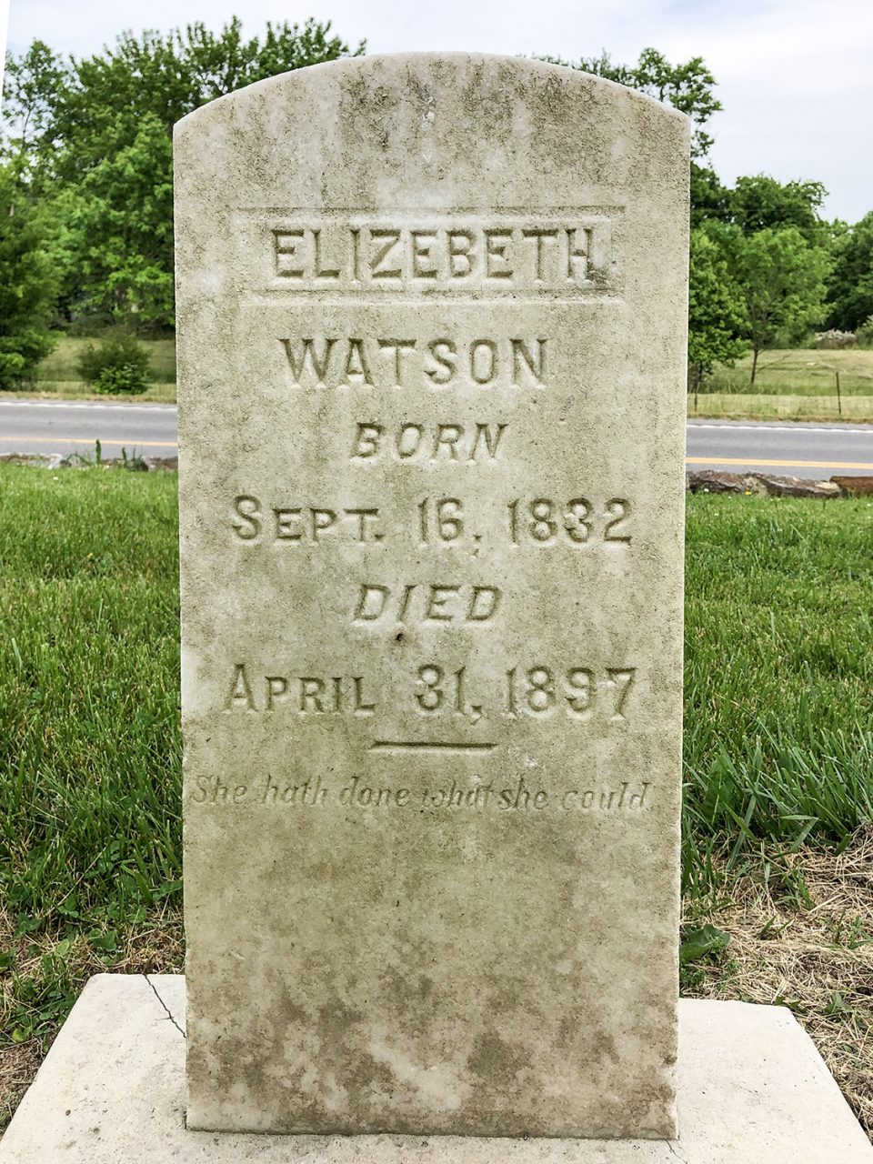 Tombstone for Elizabeth Watson, Born Sept. 16, 1832, Died April 31, 1897. She hath done what she could.