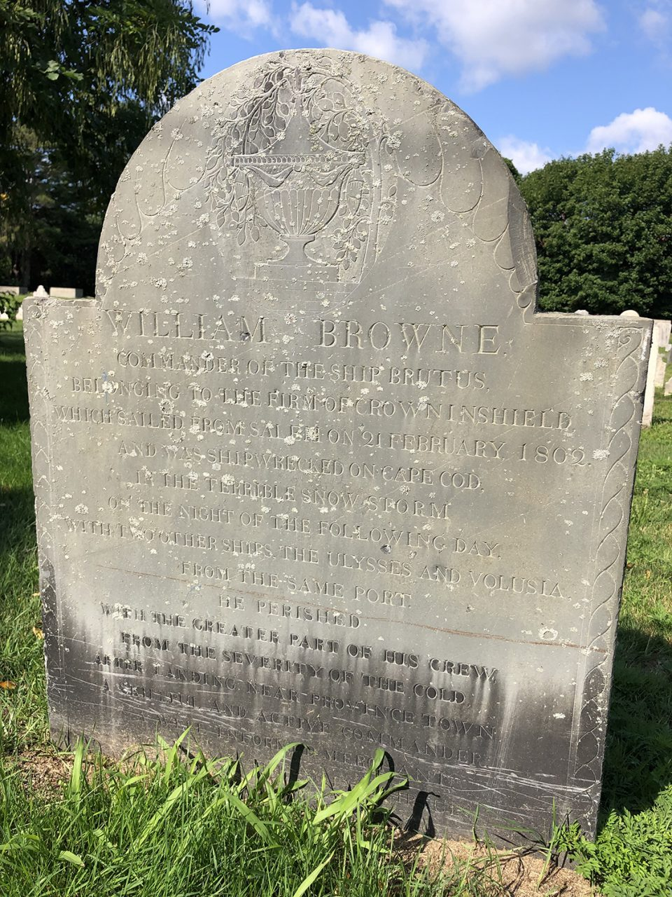 Tombstone of Captain William Browne, who died from exposure at Provincetown, Massachusetts, after the wreck of his ship The Brutus on Cape Cod in a snow storm. He is buried in the Howard Street Cemetery in Salem, Massachusetts.